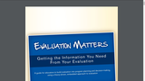 Evaluation Matters: Getting the Information you need from your Evaluation
