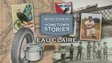 Wisconsin Hometown Stories: Eau Claire