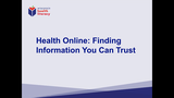Health Online: Finding Information You Can Trust