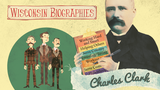 Charles Clark: From Rags to Riches - Wisconsin Biographies